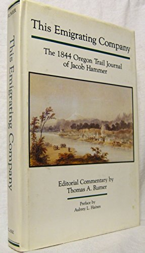 This Emigrating Company the 1844 Oregon Trail Journal of Jacob Hammer: Rumer, Thomas A.