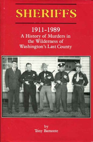 9780870622069: Sheriffs 1911-1989: A History of Murders in the Wilderness of Washington's Last County