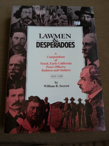 Lawmen and Desperadoes. A Compendium of Noted, Early California Peace Officers, Badmen and Outlaws ...