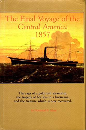 9780870622106: The Final Voyage of the Central America, 1857: The Saga of a Gold Rush Steamship, the Tragedy of Her Loss in a Hurricane, and the Treasure Which Is
