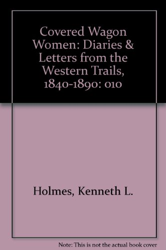 Covered Wagon Women, Diaries and letters from the Western Trails 1840-1890, Volume X 1875-1883: ...