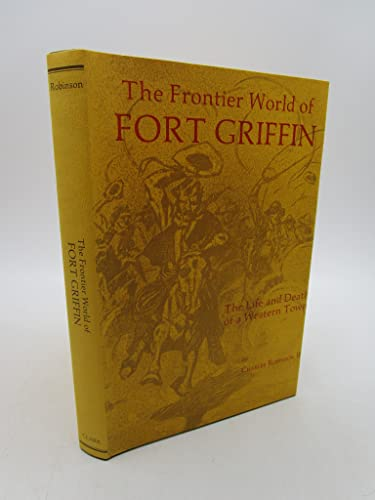 9780870622120: The Frontier World of Fort Griffin: The Life and Death of a Western Town (WESTERN LANDS AND WATERS SERIES)