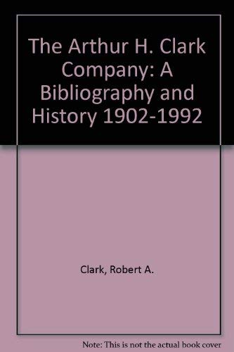 9780870622151: The Arthur H. Clark Company: A Bibliography and History 1902-1992
