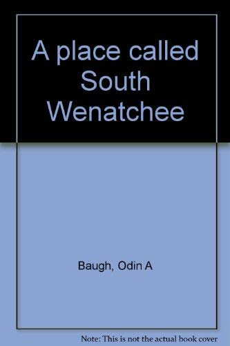 9780870622205: A place called South Wenatchee