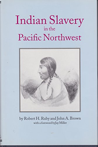 Indian Slavery in the Pacific Northwest -- Northwest Historical Series XVII: Ruby, Robert H. / ...