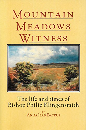 Mountain Meadows Witness: The Life and Times of Bishop Philip Klingensmith: Backus, Anna Jean