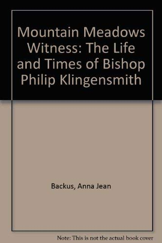 Mountain Meadows Witness: The Life and Times of Bishop Philip Klingensmith