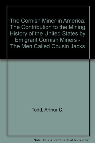 9780870622380: The Cornish Miner in America: The Contribution to the Mining History of the United States by Emigrant Cornish Miners - The Men Called Cousin Jacks