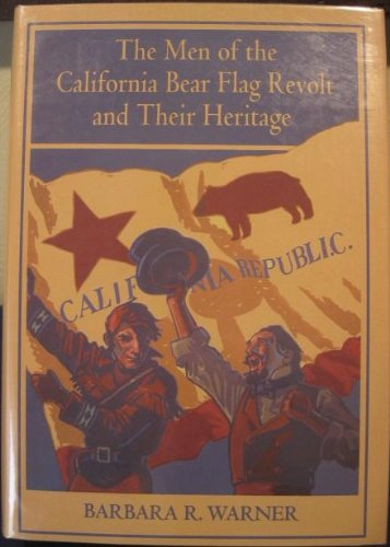 The Men of the California Bear Flag Revolt and Their Heritage ----INSCRIBED----: Warner, Barbara R.