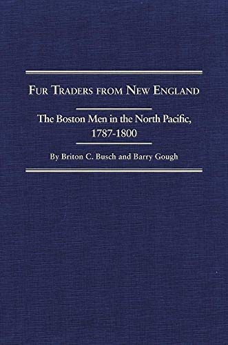 Fur Traders From New England The Boston Men In The North Pacific, 1787-1800 The Narratives of ...