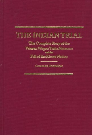 9780870622625: The Indian Trial: The Complete Story of the Warren Wagon Train Massacre and the Fall of the Kiowa Nation