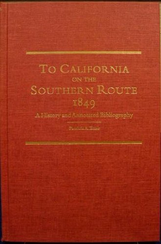 To California on the Southern Route 1849: A History and Annotated Bibliography (American Trail ...