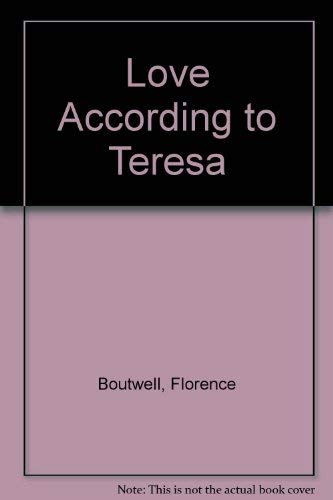 Love According to Teresa: Boutwell, Florence