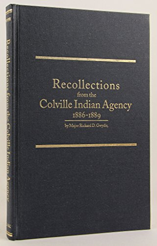 Recollections from the Colville Indian Agency -- 1886 - 1889 -- Limited Edition 253/500: ...