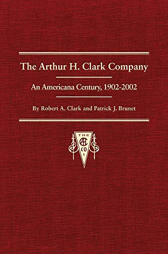 THE ARTHUR H. CLARK COMPANY. BIBLIOGRAPHY AND HISTORY 1903-1992: Clark, Robert A. & Patrick J. ...