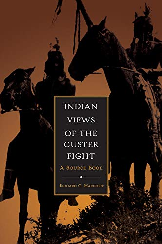 Indian Views Of The Custer Fight A Source Book: Hardorff, G. Richard