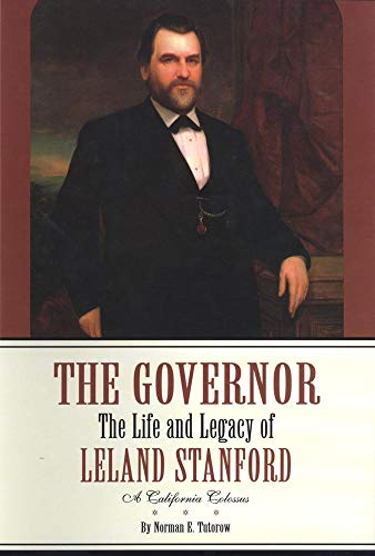 The Governor The Life and Legacy of Leland Stanford A California Colossus 2 Volumes: Tutorow, ...