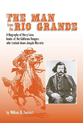 9780870623288: The Man from the Rio Grande: A Biography of Harry Love, Leader of the California Rangers who tracked down Joaquin Murrieta (Western Frontiersmen Series)