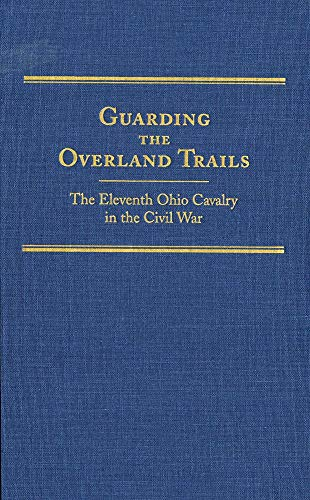 9780870623400: Guarding the Overland Trails: The Eleventh Ohio Cavalry in the Civil War (Frontier Military Series)