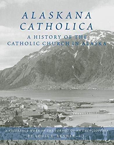9780870623424: Alaskana Catholica: A History of the Catholic Church in Alaska, A Reference Work in the Format of an Encyclopedia