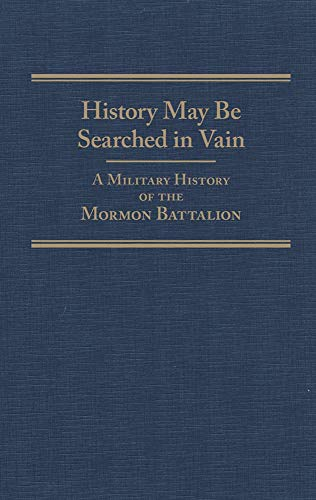 9780870623431: History May Be Searched in Vain: A Military History of the Mormon Battalion