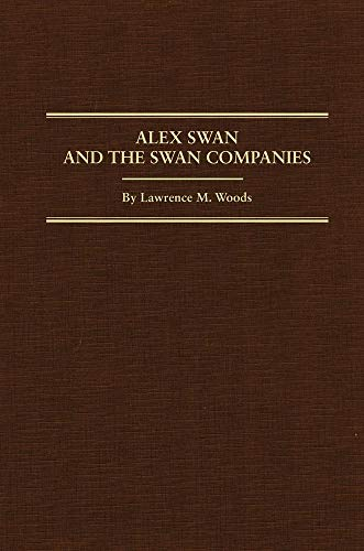 Alex Swan And the Swan Companies: Woods, Lawrence M.