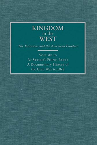 Kingdom in the West, Volume 10 - At Sword's Point, Part I: A Documentary History of the Utah War to 1858