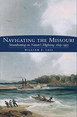 9780870623554: Navigating the Missouri: Steamboating on Nature's Highway, 1819––1935
