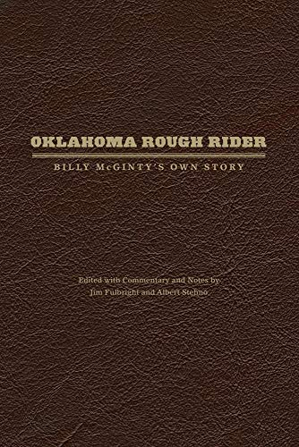 Oklahoma Rough Rider: Billy McGinty's Own Story: McGinty, Billy. Fulbright,
