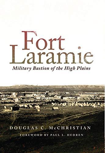 Fort Laramie: Military Bastion of the High Plains (Hardback): Douglas C. McChristian