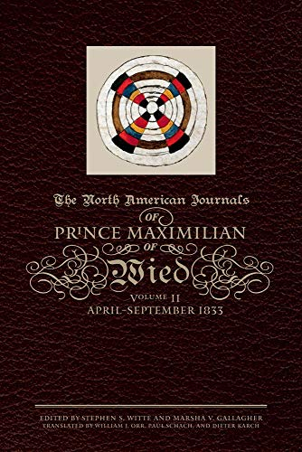 9780870623660: The North American Journals of Prince Maximilian of Wied: April-September 1833: 2
