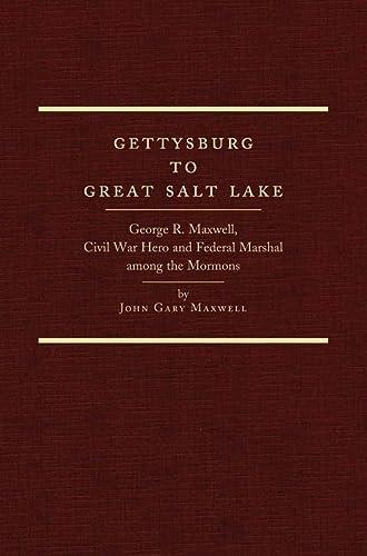 Gettysburg To Great Salt Lake: George R. Maxwell, Civil War Hero And Federal Marshall Among The ...