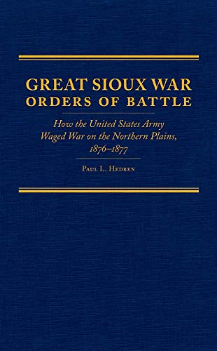 9780870623974: Great Sioux War Orders of Battle: How the United States Army Waged War on the Northern Plains, 1876-1877 (Frontier Military Series)