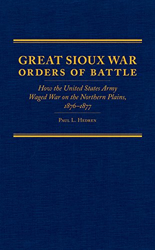 9780870623981: Great Sioux War Orders of Battle: How the United States Army Waged War on the Northern Plains, 1876-1877 (Frontier Military Series)