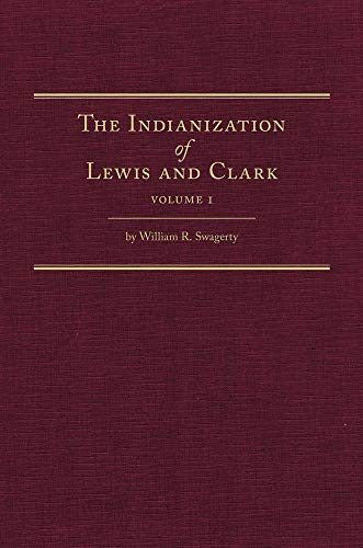 The Indianization of Lewis and Clark: Swagerty Ph.D, Dr.
