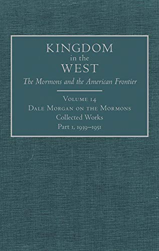 9780870624162: Dale Morgan on the Mormons: Collected Works, Part 1, 1939–1951 (Kingdom in the West: The Mormons and the American Frontier Series)