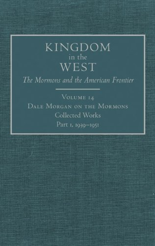 9780870624179: Dale Morgan on the Mormons: Collected Works, Part 1, 1939–1951 (Kingdom in the West: The Mormons and the American Frontier Series)