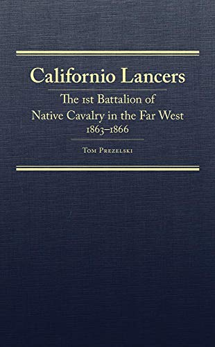 Californio Lancers: The 1st Battalion of Native Cavalry in the Far West, 18631866 (Hardcover): Tom ...