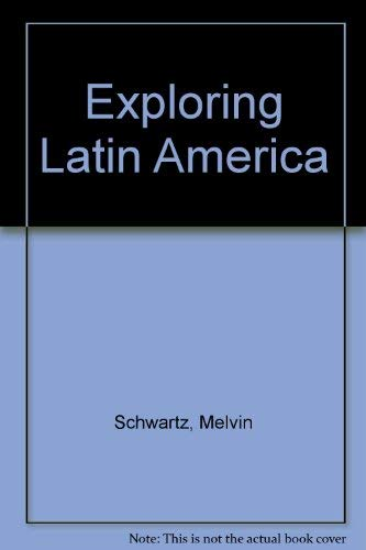 Exploring Latin America: Schwartz, Melvin, O'Connor,