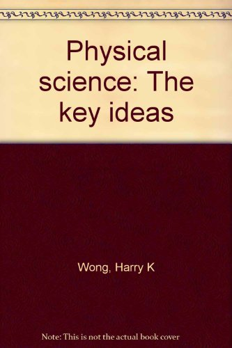 Physical science: The key ideas: Wong, Harry K