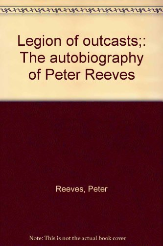 9780870671616: Legion of Outcasts; The Autobiography of Peter Reeves as told to Hurk Davis