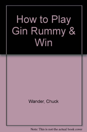 How to Play and Win at Gin Rummy [Critical / Practical Study ; Review ; Reference ; ...