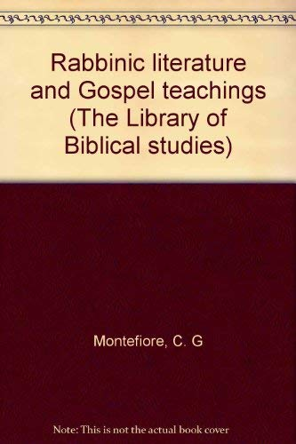 Rabbinic literature and Gospel teachings (The Library of Biblical studies): Montefiore, C. G