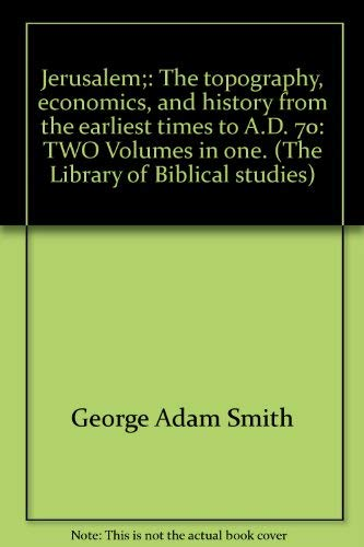 Jerusalem;: The topography, economics, and history from the earliest times to A.D. 70 (The Library ...