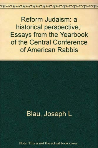 Reform Judaism: a historical perspective;: Essays from the Yearbook of the Central Conference of ...