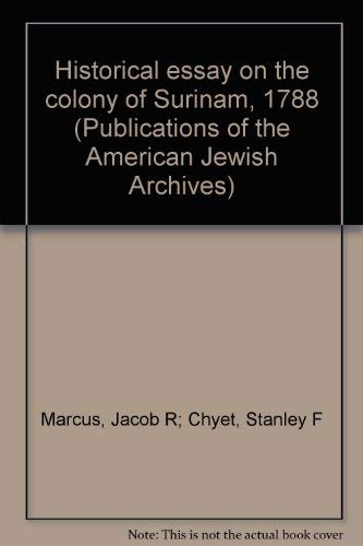 Historical essay on the colony of Surinam, 1788 (Publications of the American Jewish Archives): ...