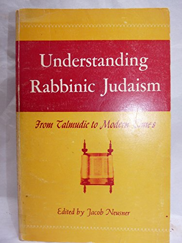 Understanding rabbinic Judaism, from Talmudic to modern times (0870682385) by Jacob Neusner