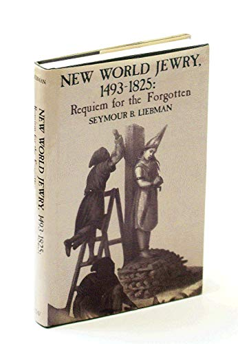 9780870682773: New World Jewry: 1493-1825, Requiem for the Forgotten
