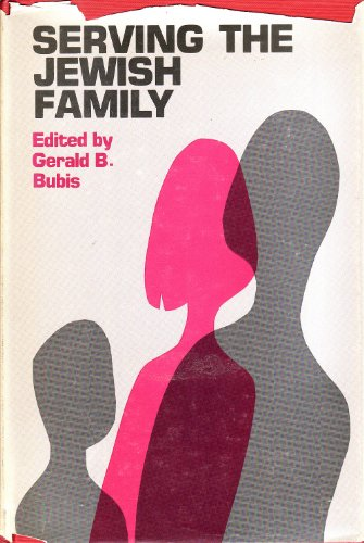 Serving the Jewish Family: Bubis, Gerald B.;