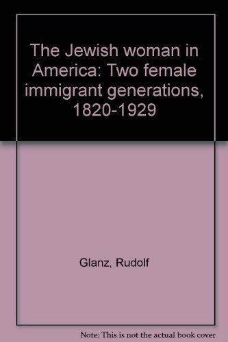 The Jewish woman in America: Two female immigrant generations, 1820-1929: Glanz, Rudolf